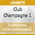 CLUB CHAMPAGNE 1