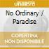 NO ORDINARY / PARADISE