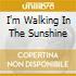 I'M WALKING IN THE SUNSHINE