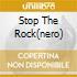 STOP THE ROCK(NERO)