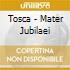 Tosca - Mater Jubilaei