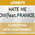 HATE ME NOW(feat.FRANKIE HI.NRG.MC)