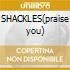 SHACKLES(praise you)