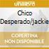 CHICO DESPERADO/JACKIE