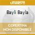 BAYLI BAYLA