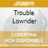 TROUBLE LOWRIDER