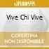 VIVE CHI VIVE