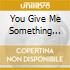 YOU GIVE ME SOMETHING (BLU)