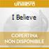 I BELIEVE