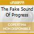 THE FAKE SOUND OF PROGRESS