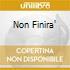 NON FINIRA'