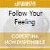 FOLLOW YOUR FEELING