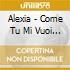Alexia - Come Tu Mi Vuoi (you Need Love)