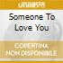 SOMEONE TO LOVE YOU