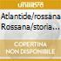 ATLANTIDE/ROSSANA ROSSANA/STORIA DI.