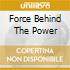 FORCE BEHIND THE POWER
