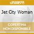 JET CITY WOMAN