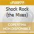 SHOCK ROCK (THE MIXES)