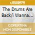 THE DRUMS ARE BACK/I WANNA HEAR YOU