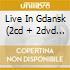 LIVE IN GDANSK (2CD + 2DVD + ICD BONUS)