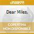 DEAR MILES,