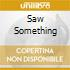 SAW SOMETHING