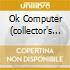 OK COMPUTER (COLLECTOR'S EDITION - 2 CD)