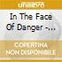 IN THE FACE OF DANGER - CD + DVD