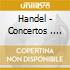 Handel - Concertos . Watermusic - Fireworksmusic (4cd)