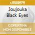 JOUJOUKA BLACK EYES