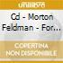 CD - MORTON FELDMAN - FOR BUNITA MARCUS
