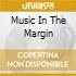 MUSIC IN THE MARGIN
