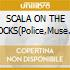 SCALA ON THE ROCKS(Police,Muse...)
