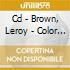 CD - BROWN, LEROY - COLOR BARRIER