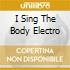 I SING THE BODY ELECTRO