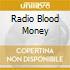 RADIO BLOOD MONEY