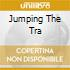 JUMPING THE TRA