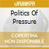 POLITICS OF PRESSURE