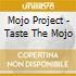 Mojo Project - Taste The Mojo