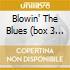 BLOWIN' THE BLUES  (BOX 3 CD)