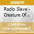RADIO SLAVES PRES. CREATURE OF THE NIGHT
