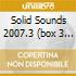 SOLID SOUNDS 2007.3  (BOX 3 CD)