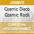 Cosmic Disco Cosmic Rock