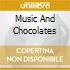 MUSIC AND CHOCOLATES