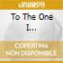 TO THE ONE I LOVE/COFANETTO