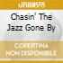 CHASIN' THE JAZZ GONE BY