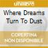 WHERE DREAMS TURN TO DUST