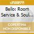 BELLO: ROOM SERVICE & SOUL COLLECTOR