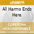ALL HARMS ENDS HERE