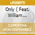 ONLY ( FEAT. WILLIAM PARKER)
